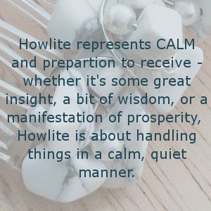 Howlite represents CALM....
